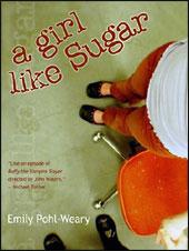 "Emily Pohl-Weary's ""A Girl Like Sugar"""